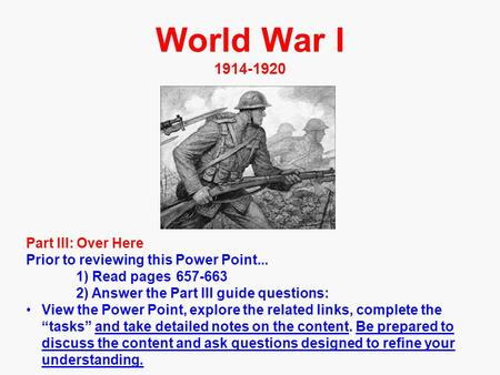 World War I 1914-1920 Part III: Over Here Prior to reviewing this Power Point... 1) Read pages 657-663 2) Answer the Part III guide questions: View the.
