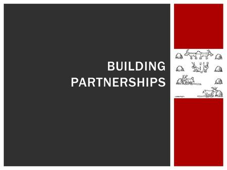 BUILDING PARTNERSHIPS.  More minds, diverse ideas to tackle issues  Increase the impact  New leadership or expertise  Increase resources  Broaden.