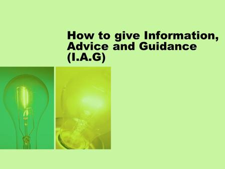 How to give Information, Advice and Guidance (I.A.G)