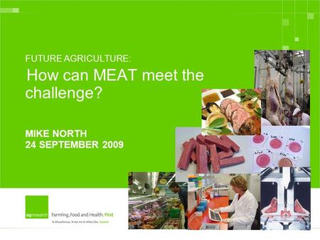 FUTURE AGRICULTURE: How can MEAT meet the challenge? MIKE NORTH 24 SEPTEMBER 2009.