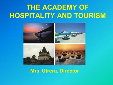 THE ACADEMY OF HOSPITALITY AND TOURISM Mrs. Utrera, Director.