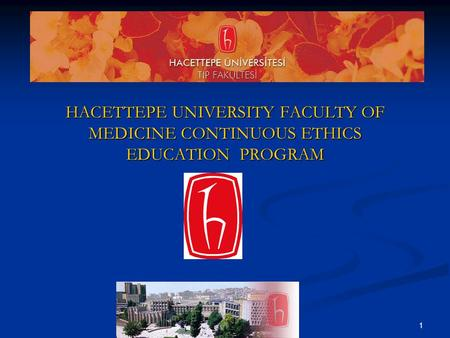 HACETTEPE UNIVERSITY FACULTY OF MEDICINE CONTINUOUS ETHICS EDUCATION PROGRAM 1.