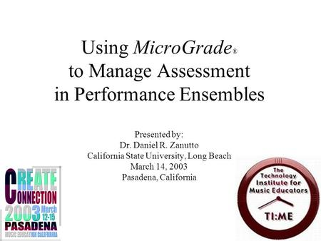 1 Using MicroGrade ® to Manage Assessment in Performance Ensembles Presented by: Dr. Daniel R. Zanutto California State University, Long Beach March 14,