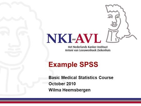 Example SPSS Basic Medical Statistics Course October 2010 Wilma Heemsbergen.