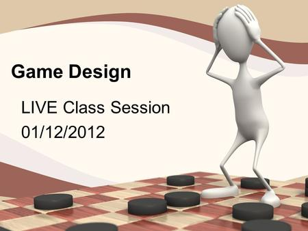 Game Design LIVE Class Session 01/12/2012. Agenda for LIVE Class Weekly road map Review of basic course information Review of key course information and.