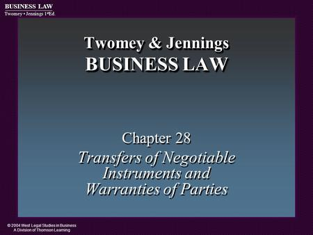 © 2004 West Legal Studies in Business A Division of Thomson Learning BUSINESS LAW Twomey Jennings 1 st Ed. Twomey & Jennings BUSINESS LAW Chapter 28 Transfers.