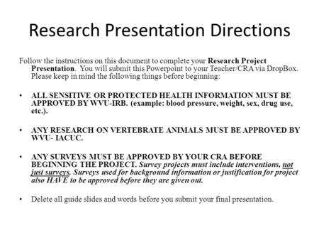 Research Presentation Directions Follow the instructions on this document to complete your Research Project Presentation. You will submit this Powerpoint.