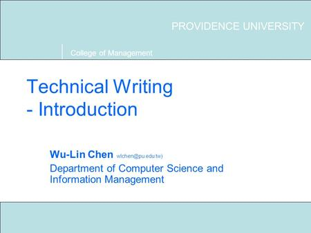Technical Writing S03 Providence University 1 Technical Writing - Introduction Wu-Lin Chen Department of Computer Science and Information.