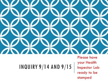 INQUIRY 9/14 AND 9/15 Please have your Health Inspector Lab ready to be stamped.