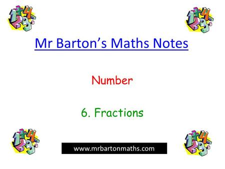 Mr Barton's Maths Notes Number 6. Fractions www.mrbartonmaths.com.