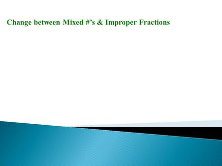 Change between Mixed #'s & Improper Fractions. Write each fraction in simplest form. 1. 2. 3. 4.
