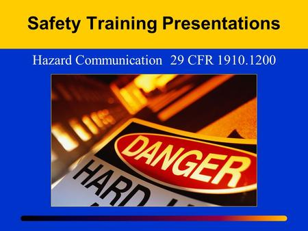 Safety Training Presentations Hazard Communication 29 CFR 1910.1200.