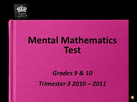 Mental Mathematics Test Grades 9 & 10 Trimester 3 2010 – 2011.