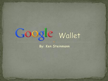 By: Ken Steinmann. A virtual wallet that securely stores your credit and debit cards, coupons, and rewards cards. You can make in-store payments by tapping.