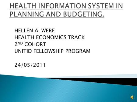 HELLEN A. WERE HEALTH ECONOMICS TRACK 2 ND COHORT UNITID FELLOWSHIP PROGRAM 24/05/2011.