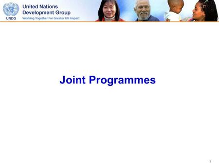 1 Joint Programmes. 2 Joint Programming ……process of a harmonized approach to prepare, support, implement, programmes together Joint Programme …activities.