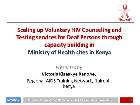 Scaling up Voluntary HIV Counseling and Testing services for Deaf Persons through capacity building in Ministry of Health sites in Kenya Presented by Victoria.