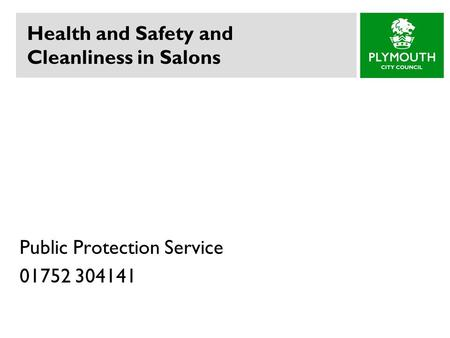 Health and Safety and Cleanliness in Salons Public Protection Service 01752 304141.