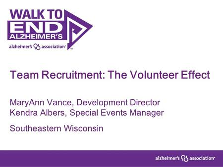 Team Recruitment: The Volunteer Effect MaryAnn Vance, Development Director Kendra Albers, Special Events Manager Southeastern Wisconsin.