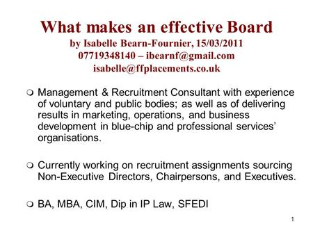 1 What makes an effective Board by Isabelle Bearn-Fournier, 15/03/2011 07719348140 –   Management & Recruitment.