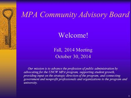 MPA Community Advisory Board Welcome! Fall, 2014 Meeting October 30, 2014 Our mission is to advance the profession of public administration by advocating.