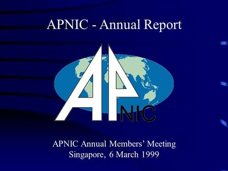 APNIC Annual Members' Meeting Singapore, 6 March 1999 APNIC - Annual Report.