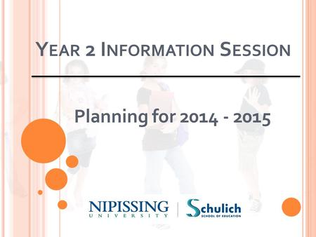 Y EAR 2 I NFORMATION S ESSION Planning for 2014 - 2015.