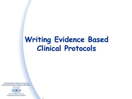 Writing Evidence Based Clinical Protocols. Clinical Guidelines  Systematically developed statements designed to assist the health care team and their.
