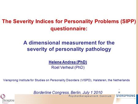 The Severity Indices for Personality Problems (SIPP) questionnaire: A dimensional measurement for the severity of personality pathology Helene Andrea (PhD)