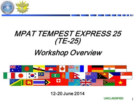 UNCLASSIFIED MPAT TEMPEST EXPRESS 25 (TE-25) Workshop Overview 12-20 June 2014 1.