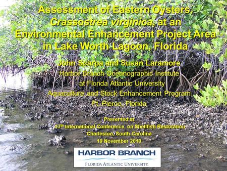 Assessment of Eastern Oysters, Crassostrea virginica, at an Environmental Enhancement Project Area in Lake Worth Lagoon, Florida John Scarpa and Susan.