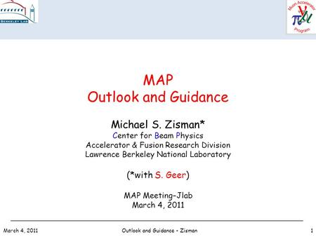 March 4, 2011Outlook and Guidance - Zisman1 MAP Outlook and Guidance Michael S. Zisman* Center for Beam Physics Accelerator & Fusion Research Division.