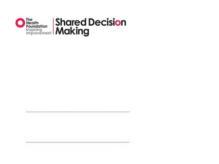 Shared Decision Making MAGIC — Making Good decisions In Collaboration — Shared decision making the norm — Multi-centre, large scale implementation programme.