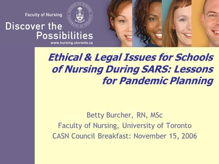 Ethical & Legal Issues for Schools of Nursing During SARS: Lessons for Pandemic Planning Betty Burcher, RN, MSc Faculty of Nursing, University of Toronto.