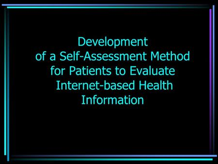Development of a Self-Assessment Method for Patients to Evaluate Internet-based Health Information.