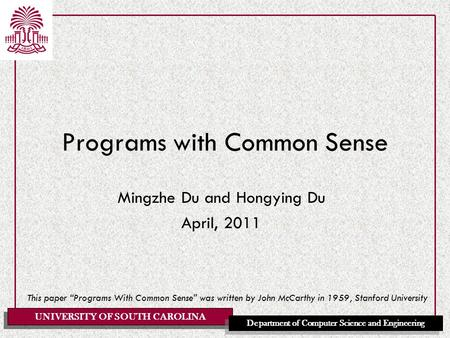 UNIVERSITY OF SOUTH CAROLINA Department of Computer Science and Engineering Programs with Common Sense Mingzhe Du and Hongying Du April, 2011 This paper.
