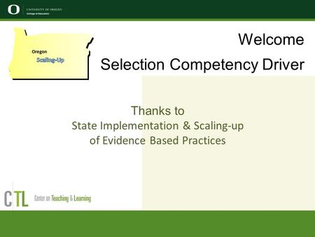 Welcome Selection Competency Driver Thanks to State Implementation & Scaling-up of Evidence Based Practices Oregon.