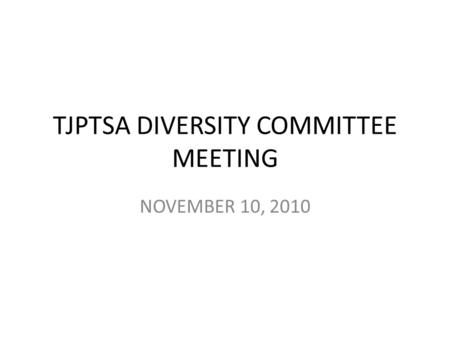 TJPTSA DIVERSITY COMMITTEE MEETING NOVEMBER 10, 2010.