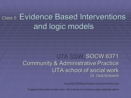 Class 5: Evidence Based Interventions and logic models UTA SSW, SOCW 6371 Community & Administrative Practice UTA school of social work Dr. Dick Schoech.
