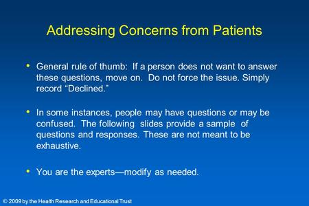 Addressing Concerns from Patients General rule of thumb: If a person does not want to answer these questions, move on. Do not force the issue. Simply record.