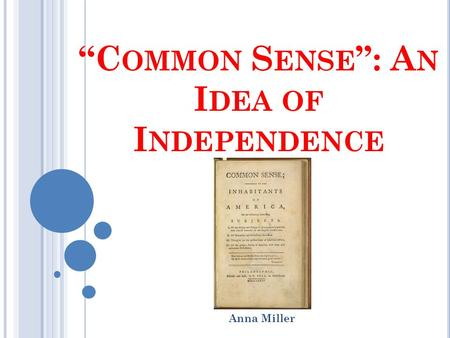 """C OMMON S ENSE "": A N I DEA OF I NDEPENDENCE Anna Miller."