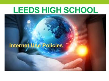 "LEEDS HIGH SCHOOL Internet Use Policies. Leeds High School Library Media Center ""It is the goal of the LMC to help people of all ages make the most of."