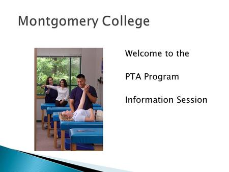 Welcome to the PTA Program Information Session.  A Physical Therapist Assistant (PTA) is a technically educated health provider who assists the physical.