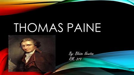 THOMAS PAINE By: Blaise Newton RM. 319. INTRODUCTION Thomas was an important man that played a part in the revolutionary war. He was important because.