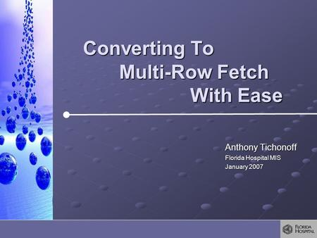 Converting To Anthony Tichonoff Florida Hospital MIS January 2007 With Ease Multi-Row Fetch.