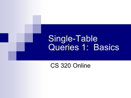 Single-Table Queries 1: Basics CS 320 Online. Review: SQL Command Types  Data Definition Language (DDL)  Used to create and modify database objects.