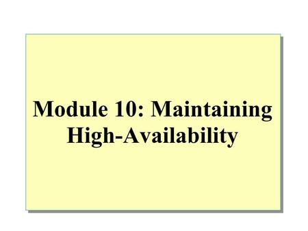 Module 10: Maintaining High-Availability. Overview Introduction to Availability Increasing Availability Using Failover Clustering Standby Servers and.