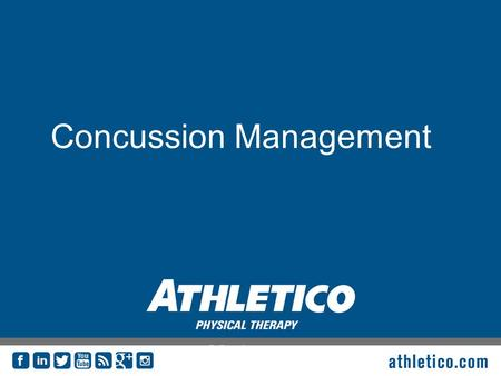 Concussion Management athletico.com. Concussion In a Nutshell Prevention Baseline Evaluation Communication Return to Participation Vestibular Physical.