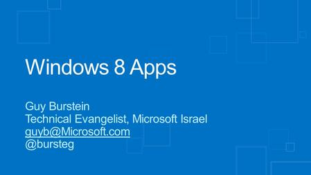 Windows 8 Apps Guy Burstein Technical Evangelist, Microsoft