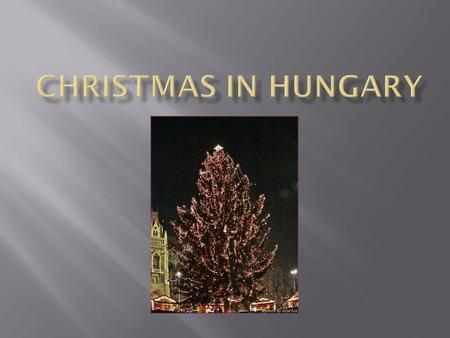 Most of religious people are Christian in Hungary. So at Christmas we celebrate the birth of Baby Jesus, love and peace on Earth.